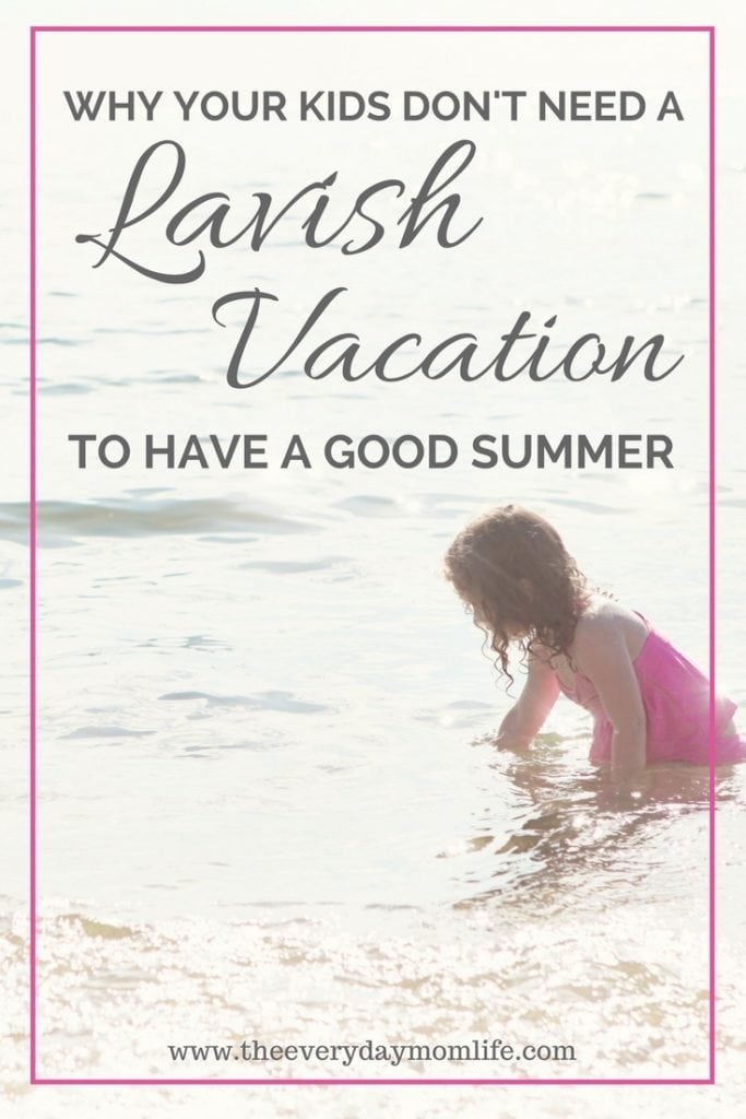Why your kids don't need a lavish vacation to have a good summer - The Everyday Mom Life